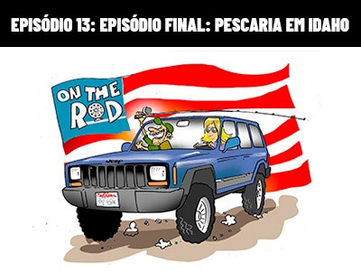 On The Rod - Episódio Final: Pescaria em Idaho